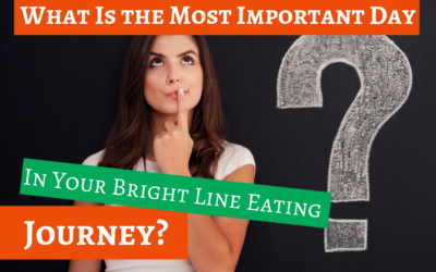 The Most Important Day in Your Bright Line Eating Journey