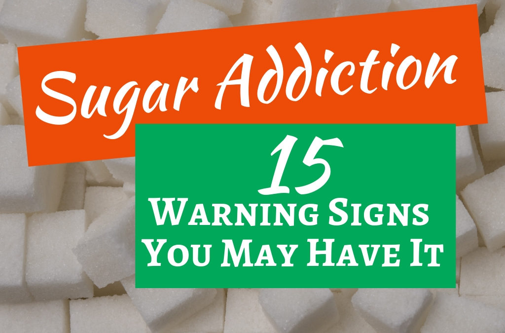 Sugar Addiction: 15 Warning Signs You May Have It
