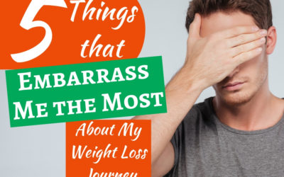 5 Things that Embarrass Me the Most About My Weight Loss Journey