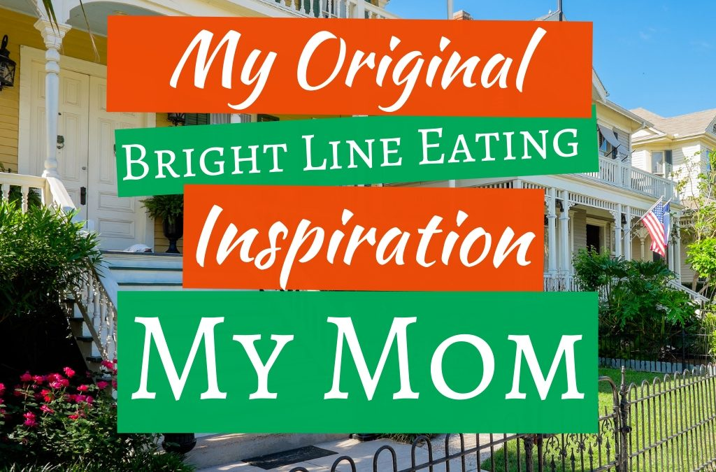 My Original Bright Line Eating Inspiration: My Mom