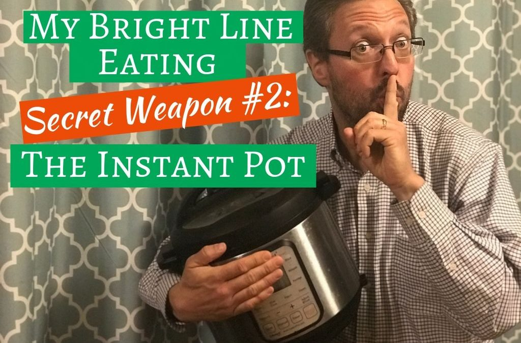 My Bright Line Eating Secret Weapon #2: The Instant Pot