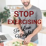 pin for stop exercising to lose weight